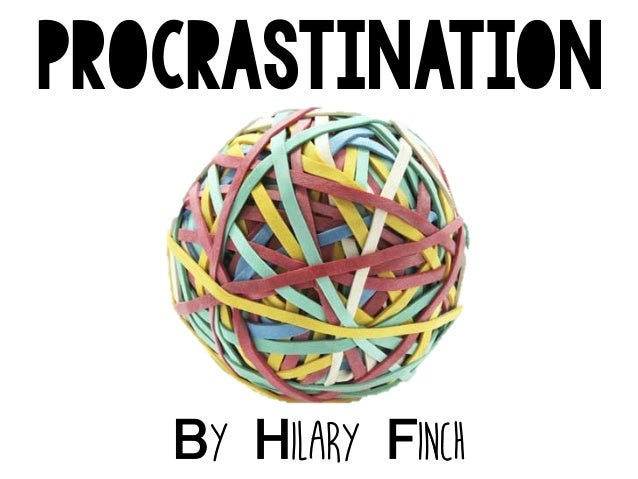 PROCRASTINATION  By Hilary Finch