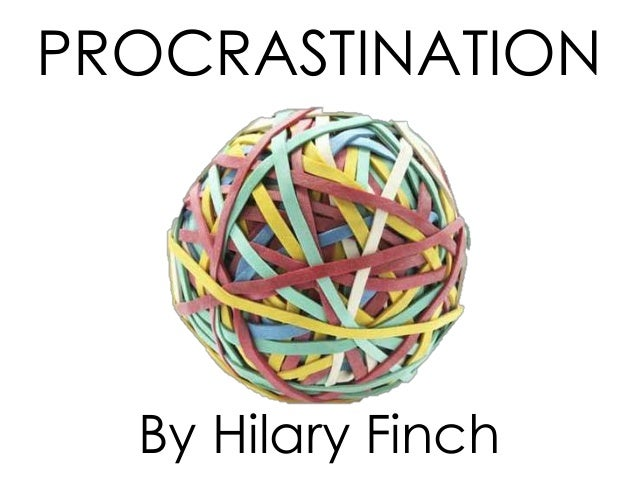 PROCRASTINATION  By Hilary Finch