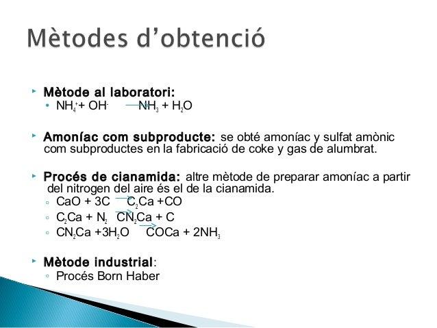  Consisteix en fer reaccionar hidrogen i nitrogen gas en presènciad'un catalitzador de Fe. Obtenció del H2:• CH4 + H2O 3...