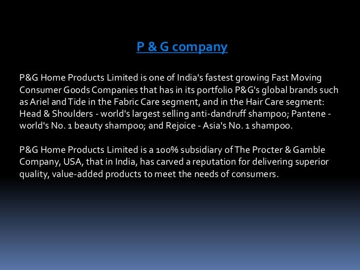 P & G company<br />P&G Home Products Limited is one of India's fastest growing Fast Moving Consumer Goods Companies that h...