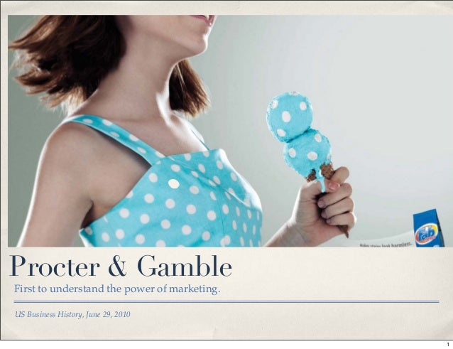 US Business History, June 29, 2010 Procter & Gamble First to understand the power of marketing. 1