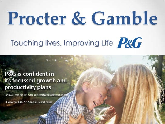 Procter & Gamble Touching lives, Improving Life