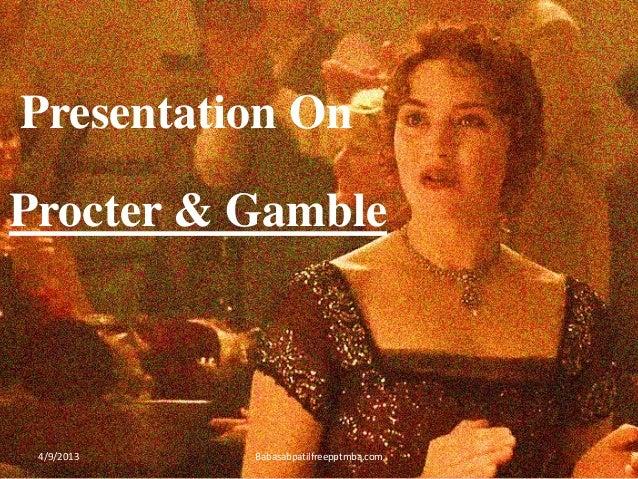 Presentation On Procter & Gamble 4/9/2013 Babasabpatilfreepptmba.com