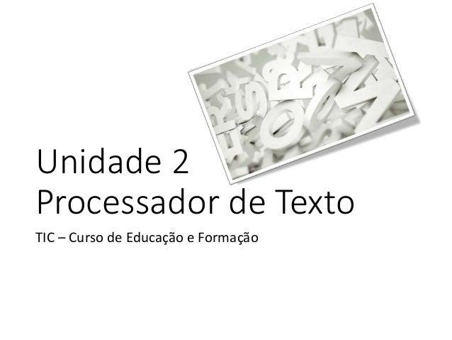 Unidade 2 Processador de Texto TIC – Curso de Educação e Formação