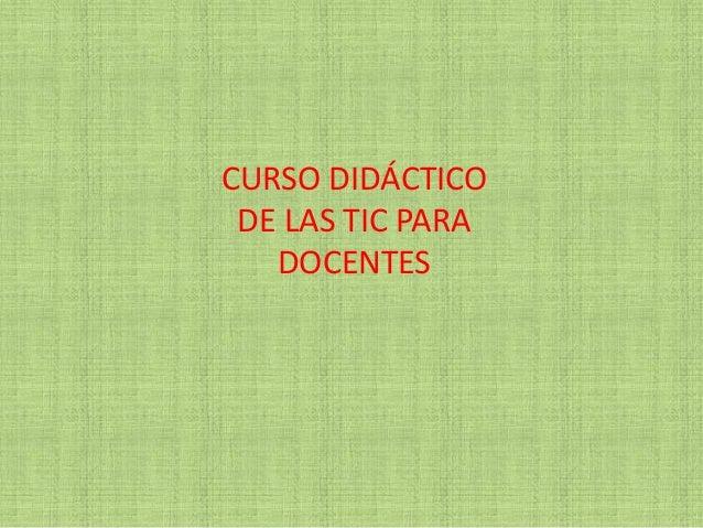 CURSO DIDÁCTICODE LAS TIC PARADOCENTES
