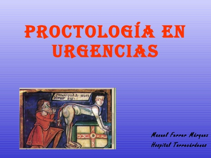 PROCTOLOGÍA EN URGENCIAS Manuel Ferrer Márquez Hospital Torrecárdenas