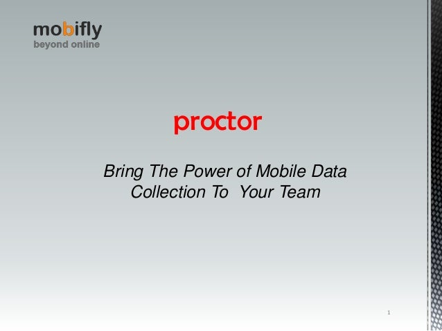 1 proctor Bring The Power of Mobile Data Collection To Your Team