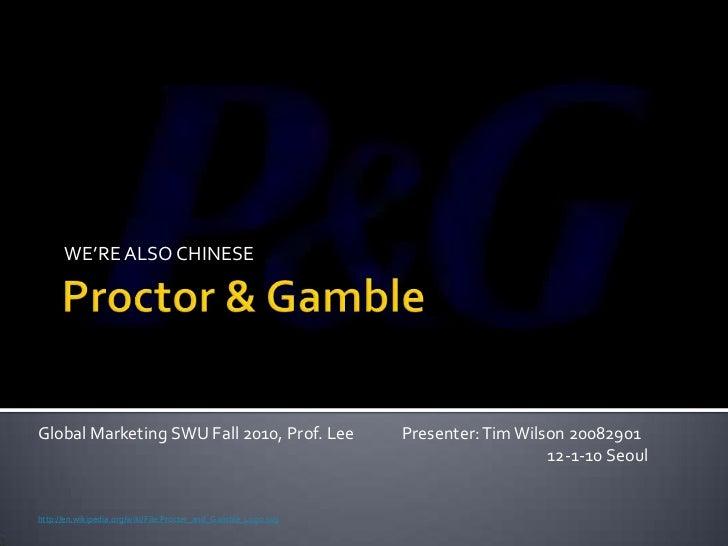 WE'RE ALSO CHINESEGlobal Marketing SWU Fall 2010, Prof. Lee                       Presenter: Tim Wilson 20082901          ...
