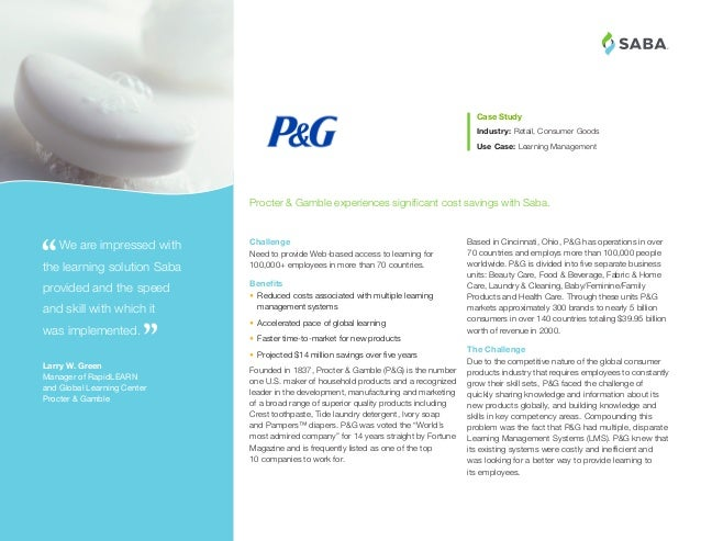 ® Based in Cincinnati, Ohio, P&G has operations in over 70 countries and employs more than 100,000 people worldwide. P&G i...