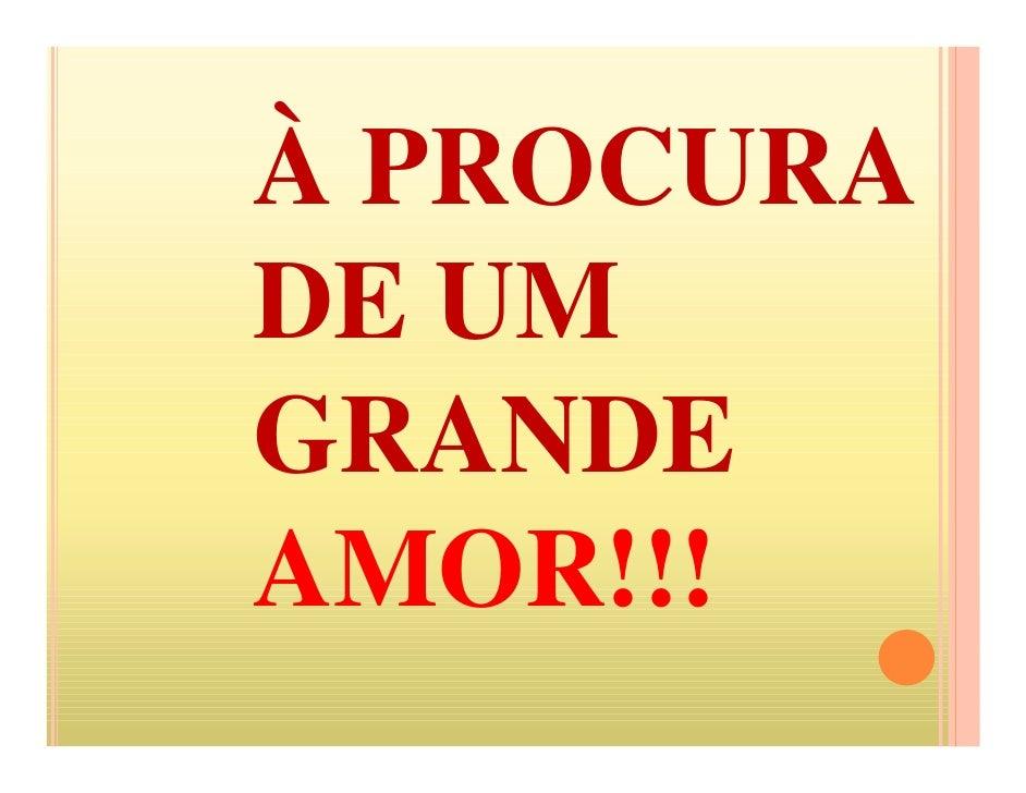 À PROCURA DE UM GRANDE AMOR!!!