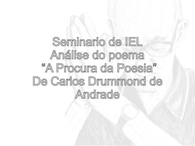 """Seminario de IEL Análise do poema """"A Procura da Poesia"""" De Carlos Drummond de Andrade"""
