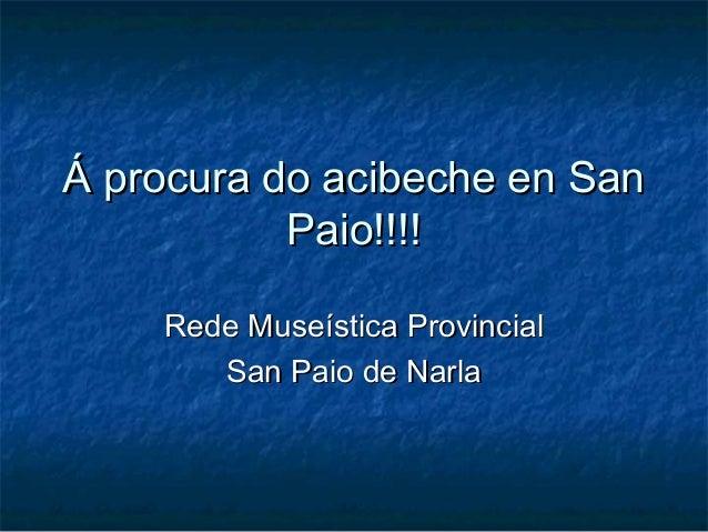 Á procura do acibeche en SanÁ procura do acibeche en SanPaio!!!!Paio!!!!Rede Museística ProvincialRede Museística Provinci...