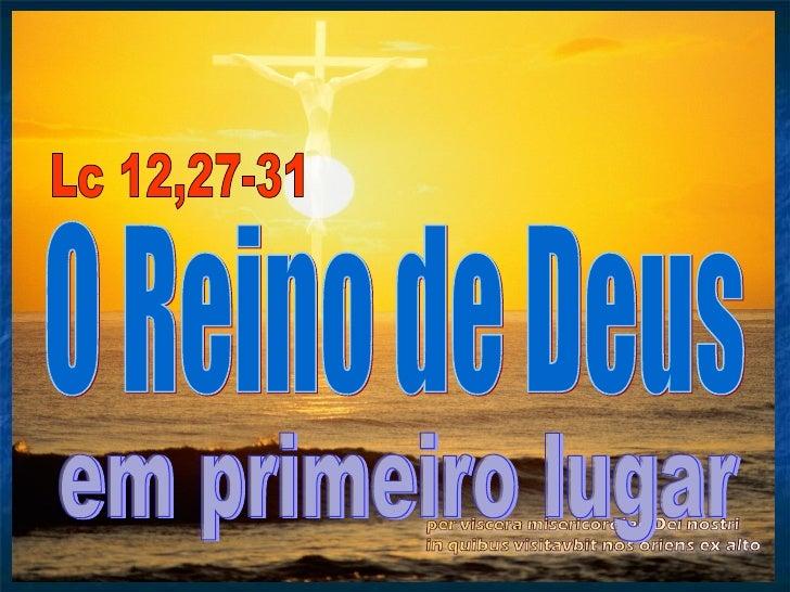 O Reino de Deus em primeiro lugar Lc 12,27-31
