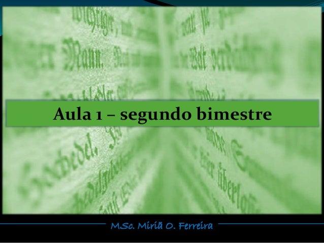 MSc. Miriã O. Ferreira Aula 1 – segundo bimestre
