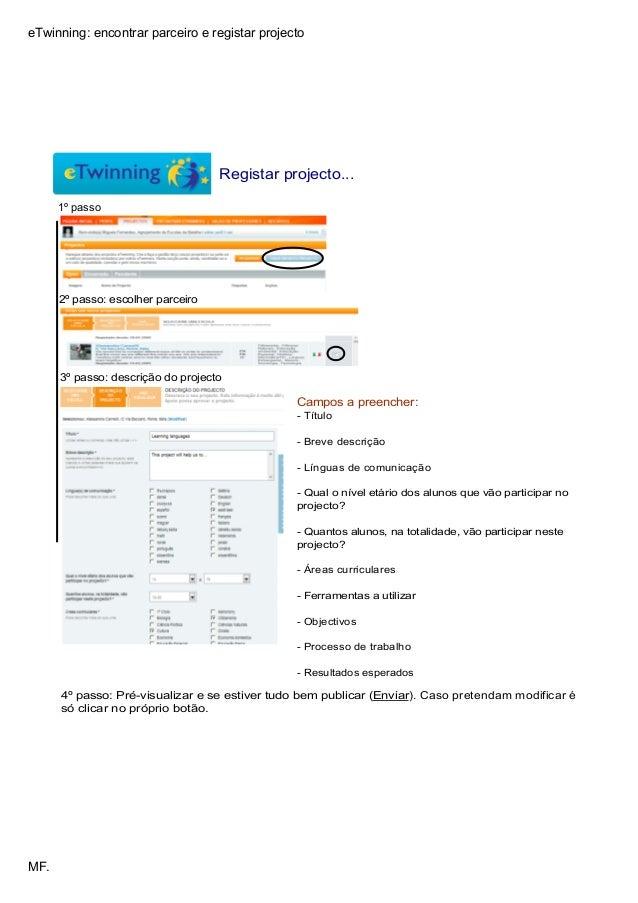 eTwinning:encontrarparceiroeregistarprojecto MF. Registarprojecto... 1ºpasso 2ºpasso:escolherparceiro 3ºpasso:...