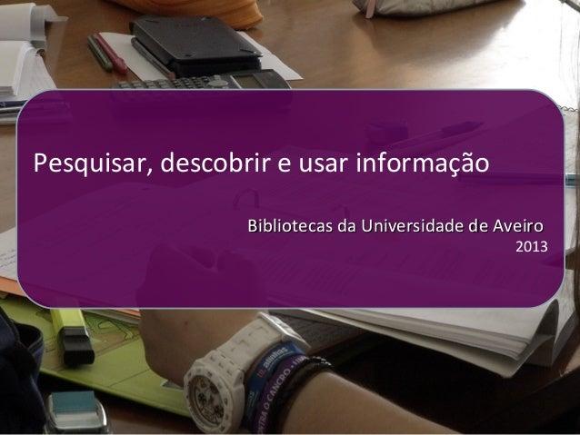 Pesquisar, descobrir e usar informaçãoPesquisar, descobrir e usar informação                  Bibliotecas da Universidade ...
