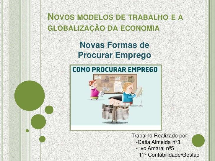 NOVOS MODELOS DE TRABALHO E AGLOBALIZAÇÃO DA ECONOMIA      Novas Formas de      Procurar Emprego                 Trabalho ...