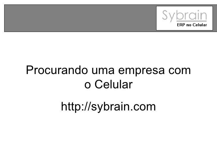 Procurando uma empresa com o Celular http://sybrain.com