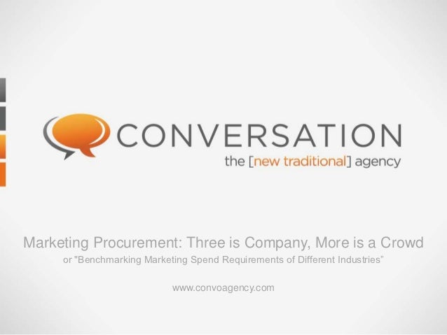 """Marketing Procurement: Three is Company, More is a Crowd     or """"Benchmarking Marketing Spend Requirements of Different In..."""