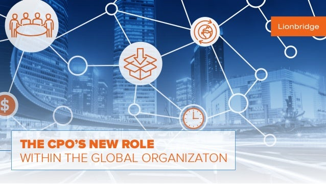 $ THE CPO'S NEW ROLE WITHIN THE GLOBAL ORGANIZATON