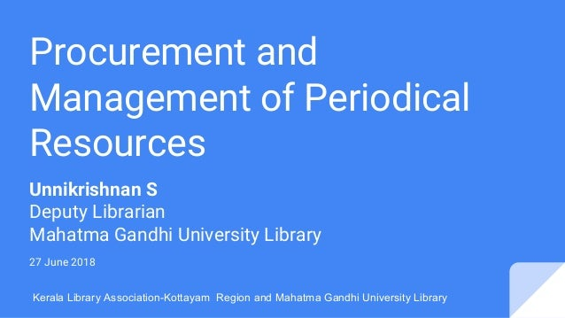 Procurement and Management of Periodical Resources Unnikrishnan S Deputy Librarian Mahatma Gandhi University Library 27 Ju...