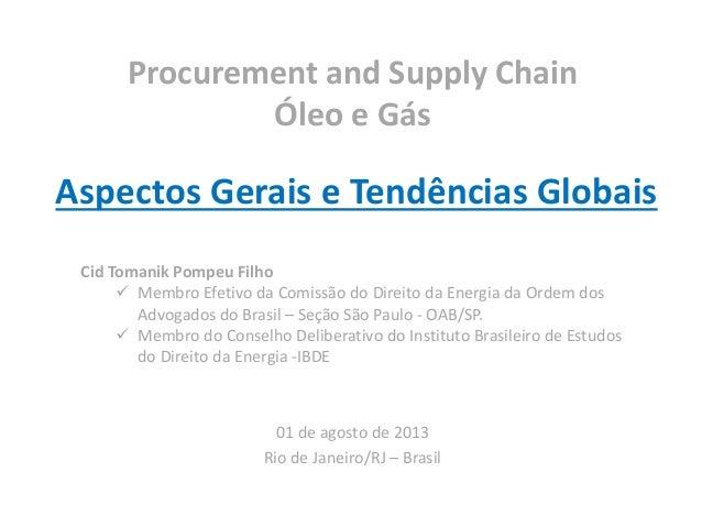 Procurement and Supply Chain Óleo e Gás 01 de agosto de 2013 Rio de Janeiro/RJ – Brasil Aspectos Gerais e Tendências Globa...