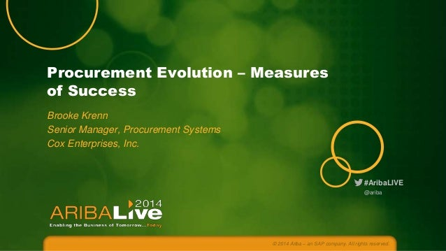 Procurement Evolution – Measures of Success Brooke Krenn Senior Manager, Procurement Systems Cox Enterprises, Inc.  #Ariba...