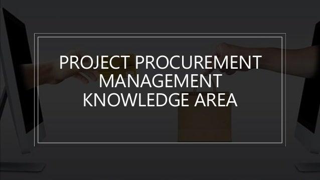 PROJECT PROCUREMENT MANAGEMENT KNOWLEDGE AREA