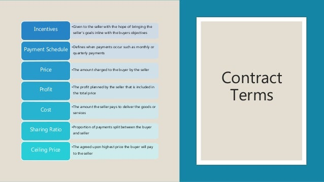 Contract Terms •Given to the seller with the hope of bringing the seller's goals inline with the buyers objectives Incenti...
