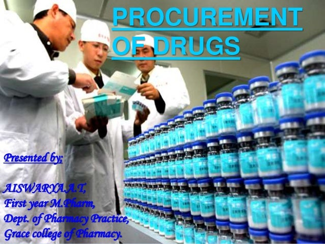 Presented by; AISWARYA.A.T, First year M.Pharm, Dept. of Pharmacy Practice, Grace college of Pharmacy. PROCUREMENT OF DRUGS