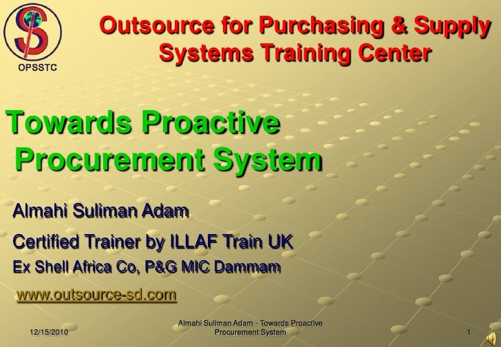1<br />12/15/2010<br />Almahi Suliman Adam - Towards Proactive Procurement System<br />Outsource for Purchasing & Supply S...