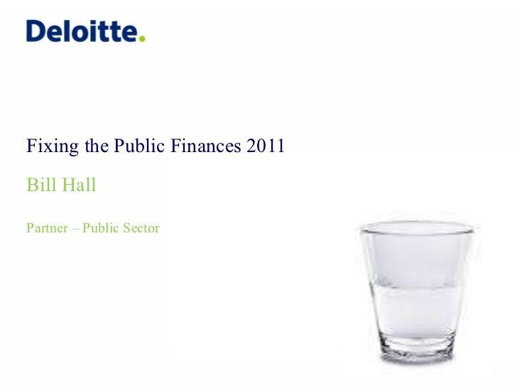 Fixing the Public Finances 2011  Bill Hall Partner – Public Sector