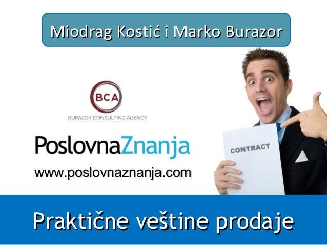 Praktične veštine prodajePraktične veštine prodaje Miodrag Kostić i Marko BurazorMiodrag Kostić i Marko Burazor www.www.po...