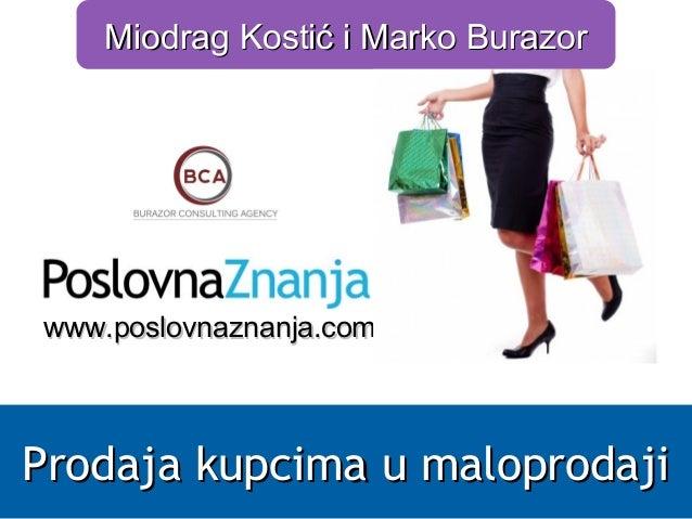 www.www.poslovnaznanja.composlovnaznanja.com Miodrag Kostić i Marko BurazorMiodrag Kostić i Marko Burazor Prodaja kupcima ...