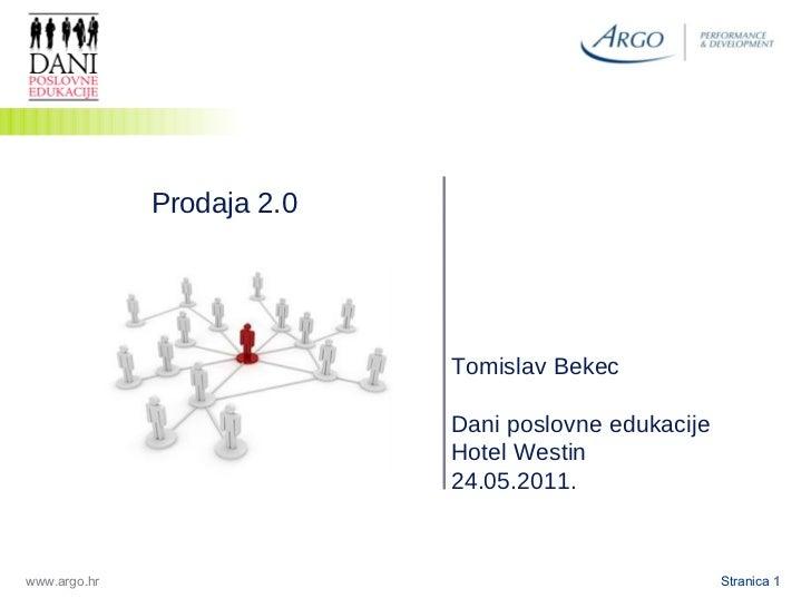 Stranica 1 www.argo.hr 1 Prodaja 2.0  Tomislav Bekec Dani poslovne edukacije Hotel Westin 24.05.2011.