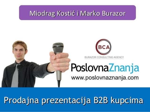 www.poslovnaznanja.com Miodrag Kostić i Marko BurazorMiodrag Kostić i Marko Burazor Prodajna prezentacija B2B kupcimaProda...