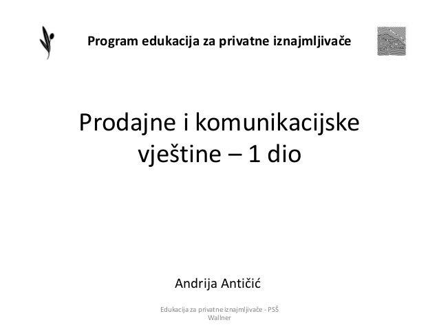Prodajne i komunikacijske vještine – 1 dio Andrija Antičid Program edukacija za privatne iznajmljivače Edukacija za privat...