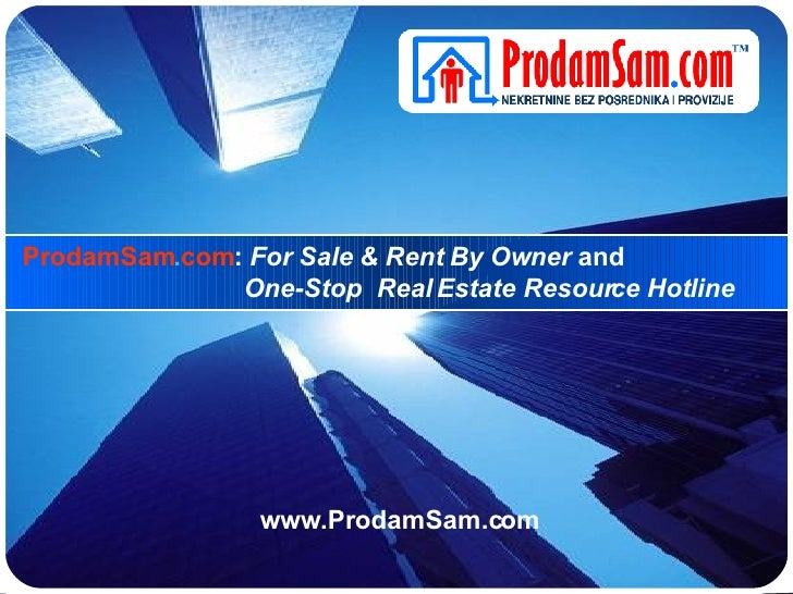 ProdamSam . com :  For Sale & Rent By Owner  and    One-Stop  Real Estate Resource Hotline   www.ProdamSam.com