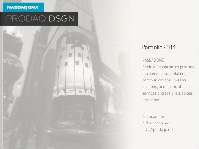 Portfolio 2014 NASDAQ OMX Product Design builds products that serve public relations, communications, investor relations, ...