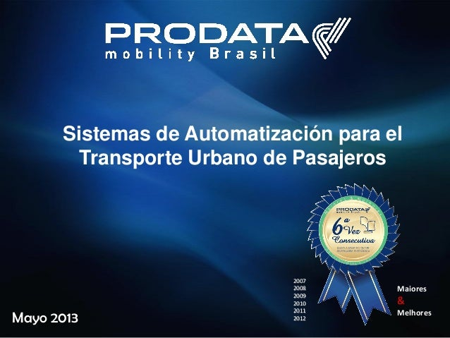 Mayo 2013Sistemas de Automatización para elTransporte Urbano de PasajerosMaiores&Melhores200720082009201020112012