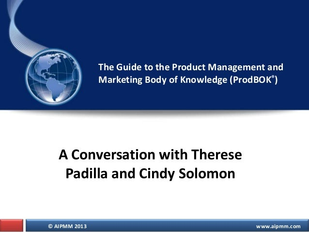 The Guide to the Product Management and Marketing Body of Knowledge (ProdBOK®)  A Conversation with Therese Padilla and Ci...