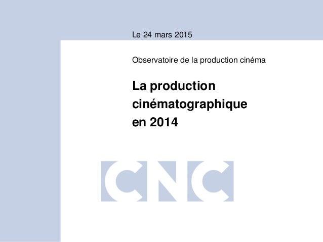 Le 24 mars 2015 La production cinématographique en 2014 Observatoire de la production cinéma