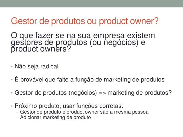 Gestor de produtos ou product owner?  O que fazer se na sua empresa existem  gestores de produtos (ou negócios) e  product...