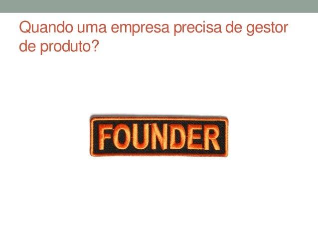 Quando uma empresa precisa de gestor  de produto?