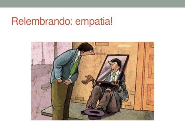 Relembrando: empatia!