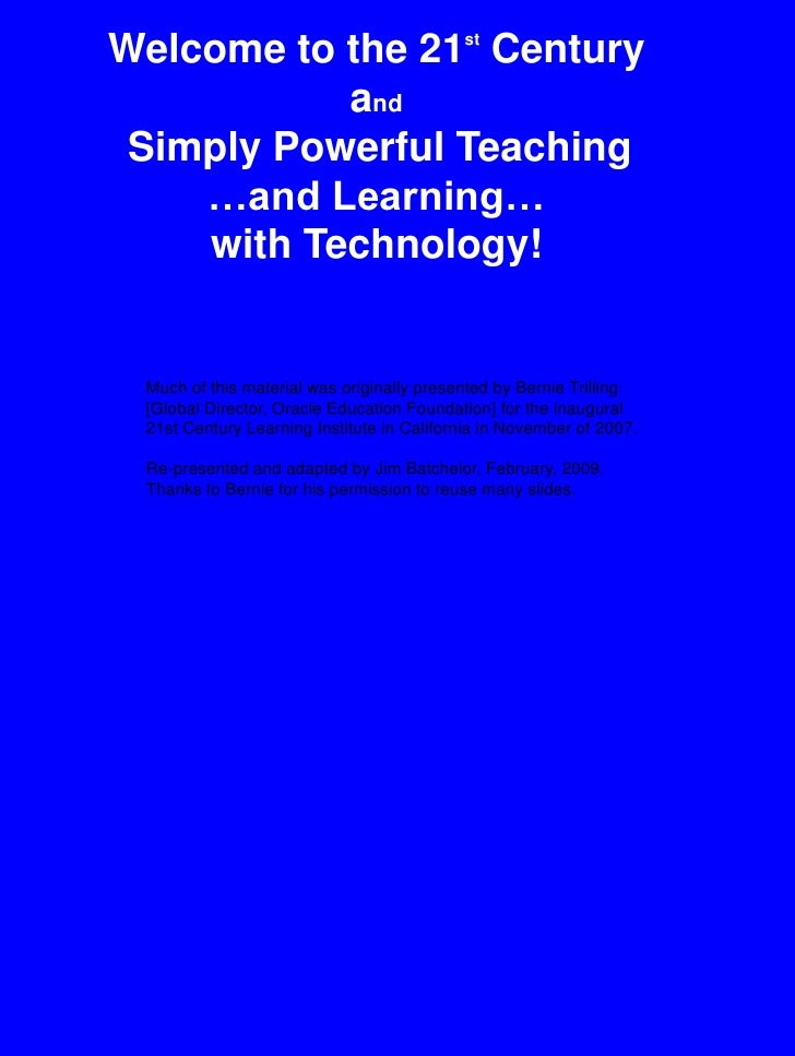 Welcome to the 21st Century<br />and<br />Simply Powerful Teaching …and Learning…<br />with Technology!<br />Much of this ...