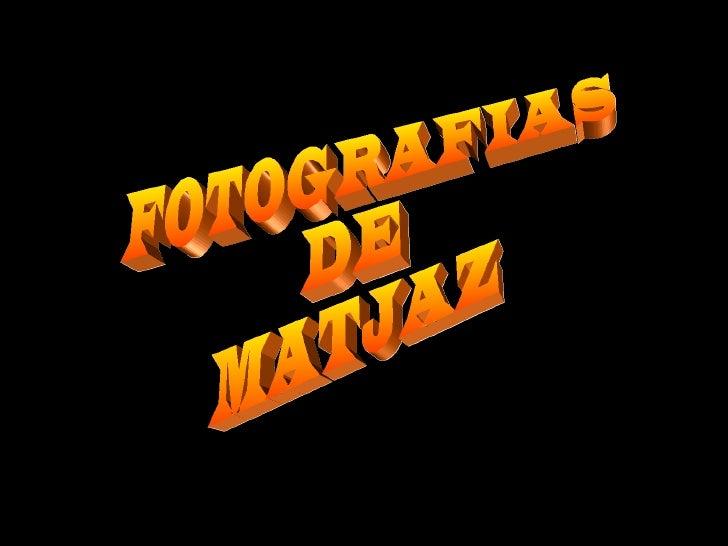 FOTOGRAFIAS DE MATJAZ