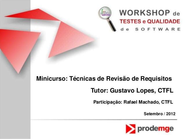 Minicurso: Técnicas de Revisão de Requisitos                 Tutor: Gustavo Lopes, CTFL                  Participação: Raf...
