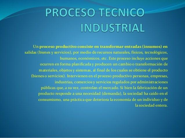 Un proceso productivo consiste en transformar entradas (insumos) en salidas (bienes y servicios), por medio de recursos na...