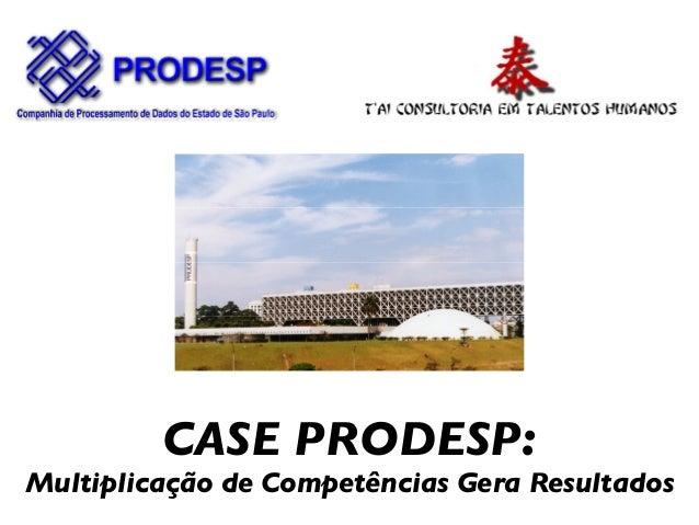 CASE PRODESP: Multiplicação de Competências Gera Resultados